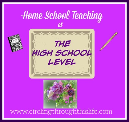 Teaching High School in the Home School by Tess at Circling Through This Life ~ Teaching is really more facilitating and resource hunting!