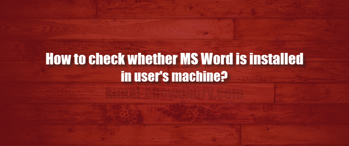How to check whether Microsoft Word is installed in user machine? (www.kunal-chowdhury.com)