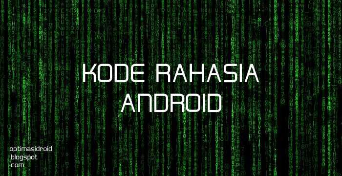 Kode Rahasia Android yang Wajib Diketahui