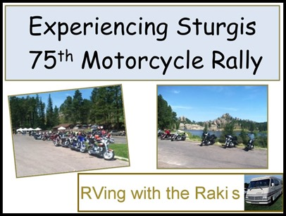 Experiencing Sturgis 75th Motorcycle Rally with my sons while workamping in the Black Hills of South Dakota. RVing with the Rakis