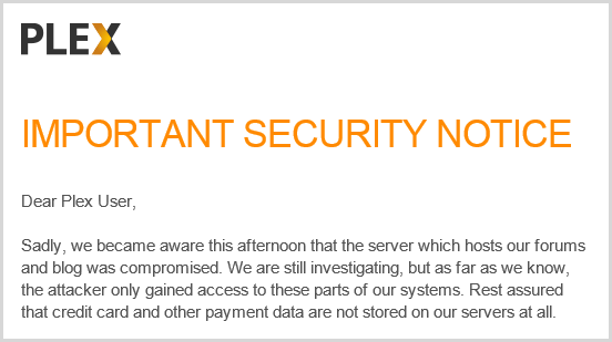 Sadly, we became aware this afternoon that the server which hosts our forums and blog was compromised. We are still investigating, but as far as we know, the attacker only gained access to these parts of our systems. Rest assured that credit card and other payment data are not stored on our servers at all.
