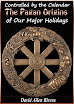 David Allen Rivera - Controlled by the Calendar The Pagan Origins of Our Major Holidays