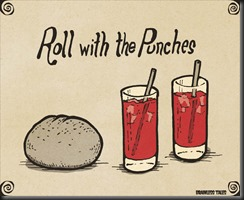roll-with-the-punches the way I ould like to think of things.
