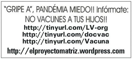 http://tinyurl.com/LV-org »*» http://tinyurl.com/docvac »*» http://tinyurl.com/Vacuna »*» http://elproyectomatriz.wordpress.com »*» http://www.youtube.com/watch?v=kvZy2m-KraY »*» http://www.vimeo.com/7631376 »*» http://www.dailymotion.com/video/xb5vhq »*»