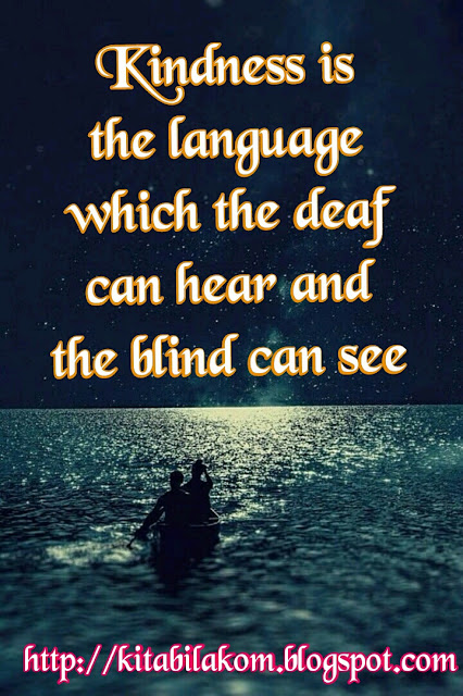 Kindness is the language whichthe deaf can hear and the blind can see