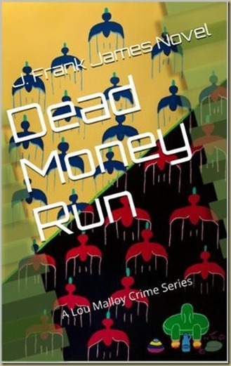 Dead Money Run by J. Frank James - Thoughts in Progress