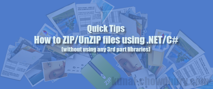 Quick Tip: How to ZIP/Unzip files using .NET/C# (www.kunal-chowdhury.com)