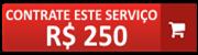 contrate este serviço por 250 reais