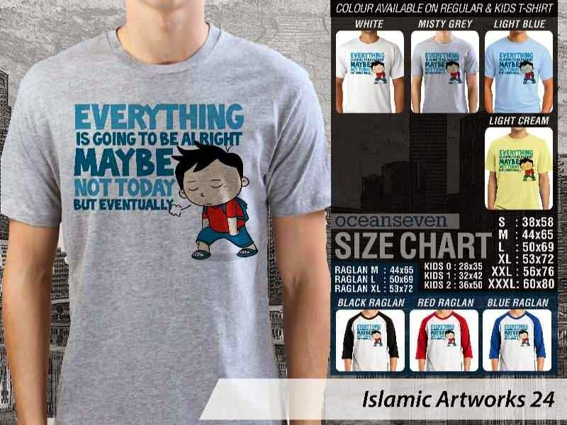 Kaos distro dakwah Muslim Everything is going be alright maybe not today but eventually Islamic Artworks 24 distro ocean seven
