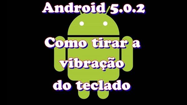 android 5.0.2 como tirar a vibração do teclado