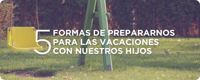 5 formas de prepararnos para las vacaciones con nuestros hijos header