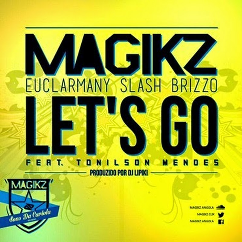 Magikz (Euclarmany, Slash & Brizzo) – Let's Go Feat Tonilson Mendes [Download Track]