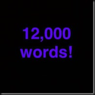 12000 word goal reached!