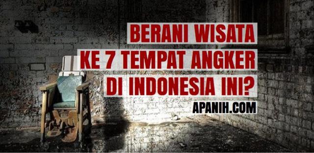 Berani Wisata ke 7 Tempat Angker di Indonesia Ini?