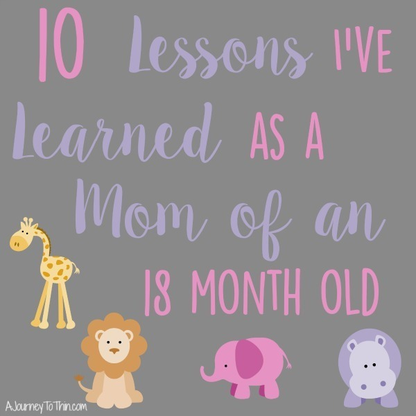10 Lessons I've Learned as a Mom of an 18 month old