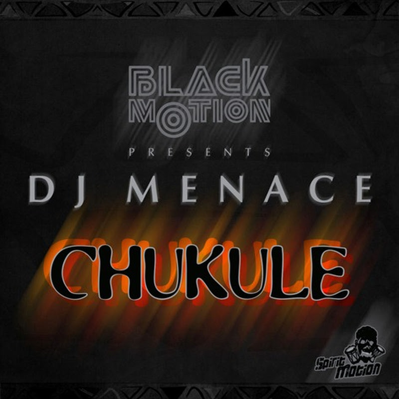 Black Motion X Dj Menace–Chukule (2k15) (Original) [Download]
