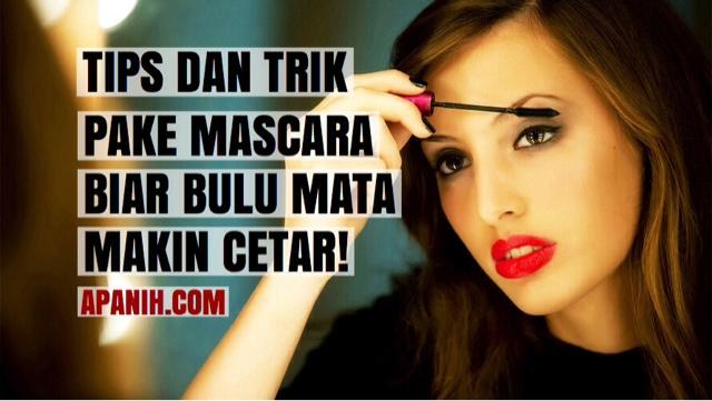 Tips dan Trik Pake Mascara Biar Bulu Mata Makin Cetar! apanih