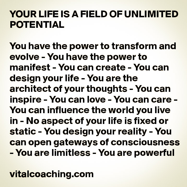 YOUR LIFE IS A FIELD OF UNLIMITED POTENTIAL