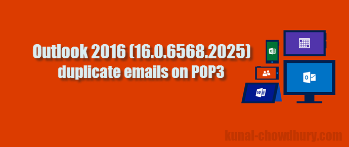 Outlook 2016 (16.0.6568.2025) causes duplicate emails on POP3 (www.kunal-chowdhury.com)