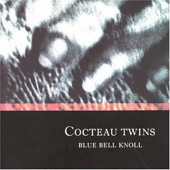 Cocteau Twins - 1988 - Blue Bell Knoll (LP, 4AD)