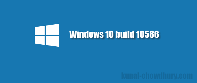 Windows 10 build 10586 released for Fast Ring Windows Insiders (www.kunal-chowdhury.com)