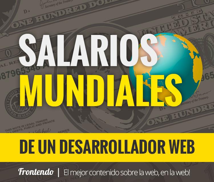 Salarios Mundiales de un Desarrollador Web. By JASON GONZALES