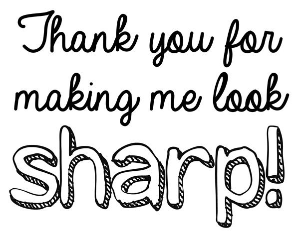 Thank you for making me look sharp.