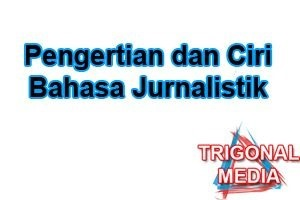 Pengertian dan Ciri Bahasa Jurnalistik