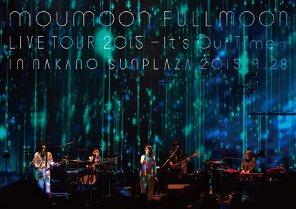 [TV-SHOW] moumoon FULLMOON LIVE TOUR 2015 ~It's Our Time~ IN NAKANO SUNPLAZA 2015.9.28 (2015/12/23)