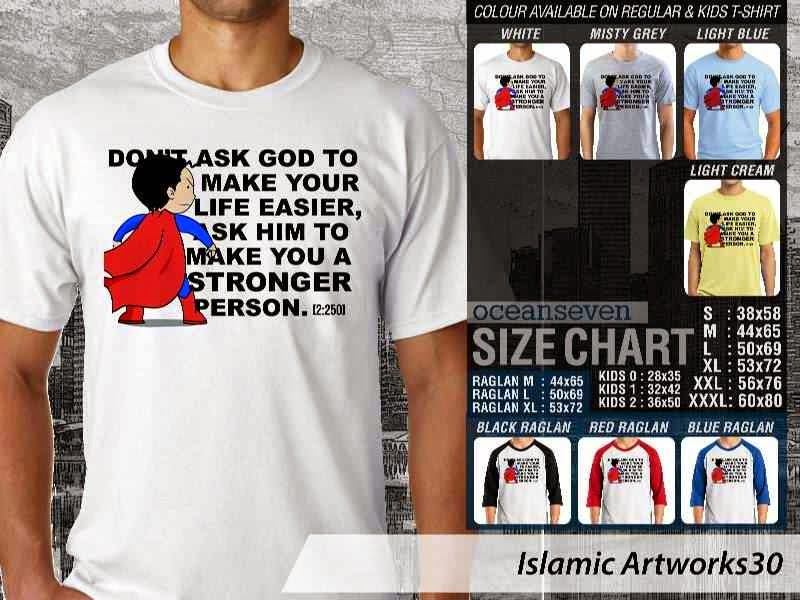 Kaos distro dakwah Muslim Dont ask god to make your life easier. ask him to make you stronger person. Islamic Artworks 30 distro ocean seven