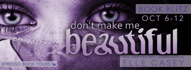 Book Blitz: Don't Make Me Beautiful by Elle Casey