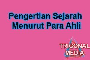 Pengertian Sejarah Menurut Para Ahli_(www.trigonalmedia.com)