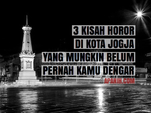 3 Kisah Horor di Kota Jogja yang Mungkin Belum Pernah Kamu Dengar