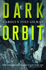 Dark Orbit - Carolyn Ives Gilman
