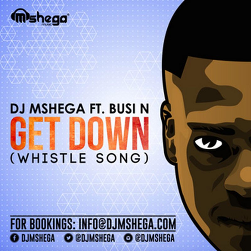 Dj Mshega Ft. Busi N - Get Down (Whistle Song) (Original 2k15) [Download]