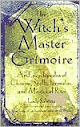 The Witchs Master Grimoire An Encyclopedia of Charms Spells Formulas And Magical Rites