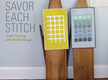 Savor Each Stitch: Studio Quilting with Mindful Design {Book Review}