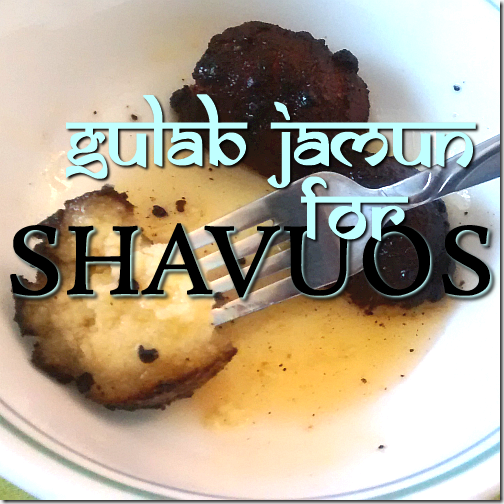 homemade kosher gulab jamun (Indian sweet dessert) for Shavuot