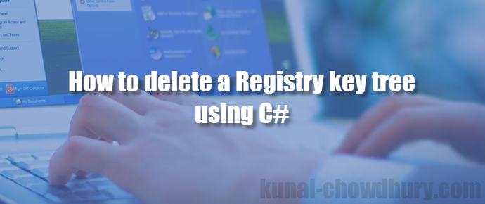 How to delete an entire Registry key tree using C#? (www.kunal-chowdhury.com)