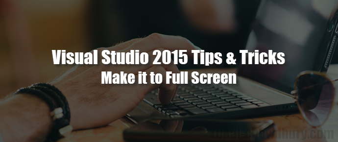 Visual Studio 2015 Tips & Tricks - How to switch between fullscreen IDE mode? (www.kunal-chowdhury.com)
