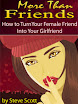More Than Friends How To Turn Your Female Friend Into Your Girlfriend