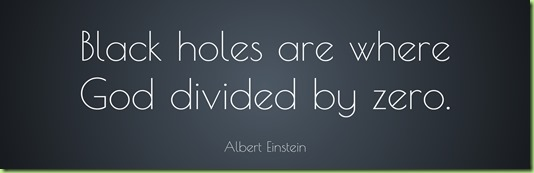 1597-Albert-Einstein-Quote-Black-holes-are-where-God-divided-by-zero
