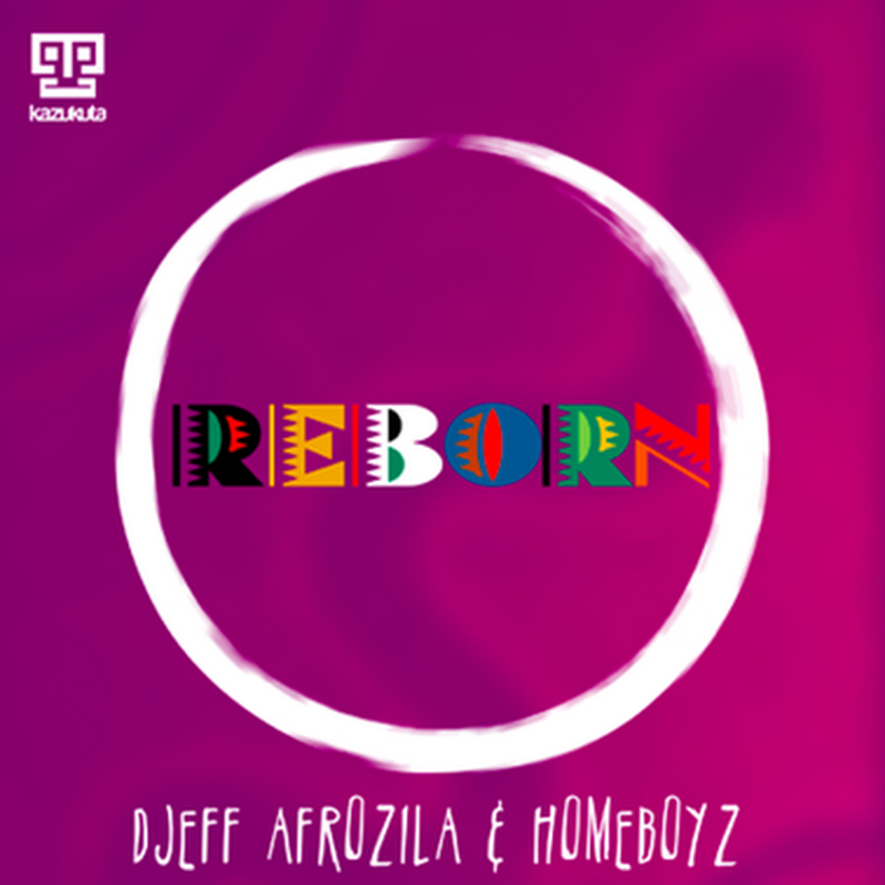 Djeff Afrozila & Homeboyz - Reborn (2K15) [Download]
