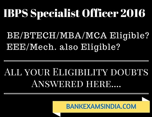 IBPS Specialist Officer 2016,IBPS SO 2015 Notification,IBPS SO 2016 Notification,IBPS SO Eligility,BE Btech Eligibile for IBPS SO Specialist Officer Exam