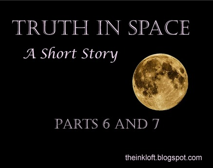 Truth in Space Parts 6 and 7