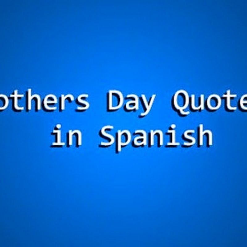 Happy Mothers Day # 2016 Quotes in Spanish top # 10+