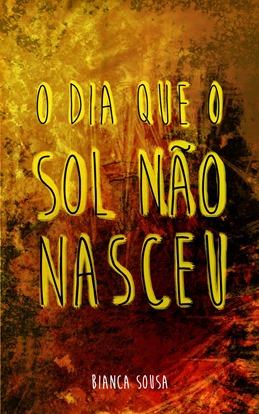 o_dia_que_o_sol_n_o_nasceu_bianca_sousa