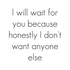 i-will-wait-for-you-because-honestly-saying-quotes