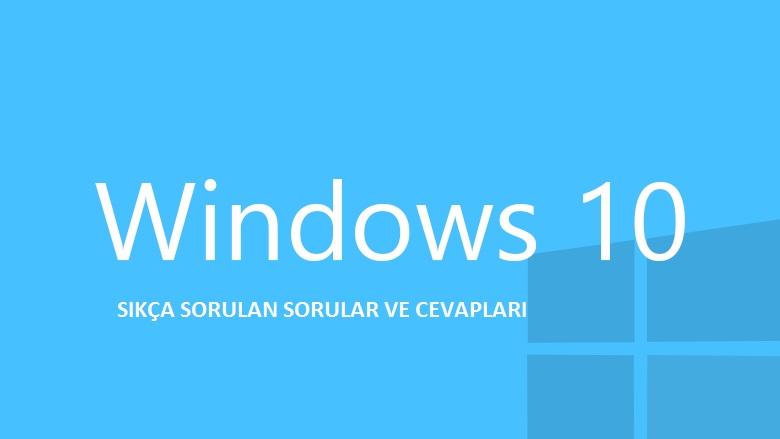 Windows 10 - Sıkça Sorulan Sorular ve Cevapları