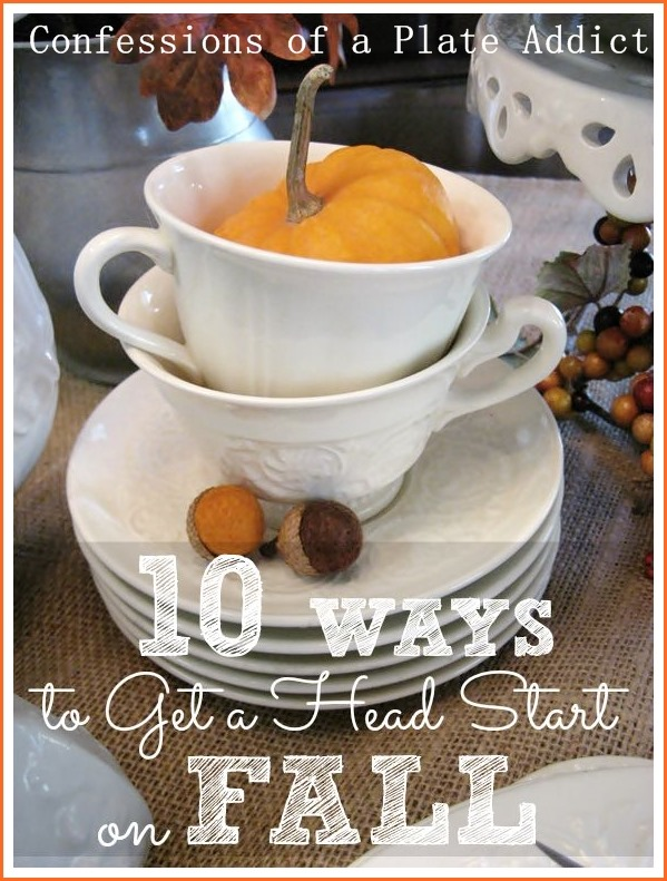 CONFESSIONS OF A PLATE ADDICT 10 Ways to Get a Head Start on Fall